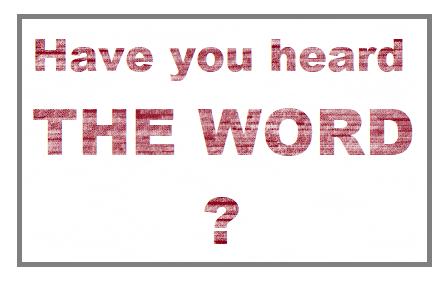 Have You Heard the Word?