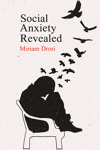 Social Anxiety Revealed by Miriam Drori