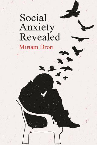 Social Anxiety Revealed by Miriam Drori